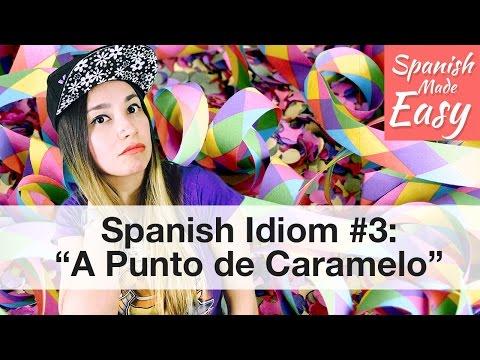 Spanish Idiom #3: A Punto de Caramelo | Spanish Lessons