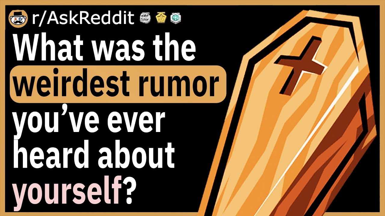 What was the weirdest rumor you've ever heard about yourself?