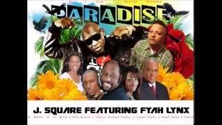 J.Square Ft. FyahLynx - Paradise (Da Realist Riddim Master)