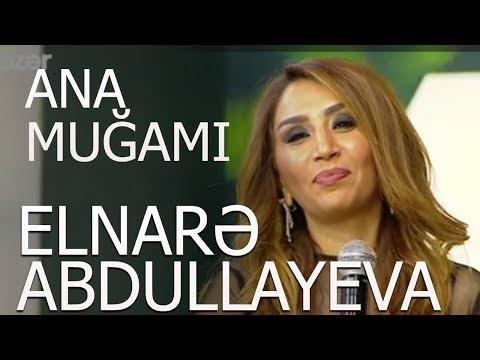Elnarə Abdullayeva Ana Muğamı 2018 Yeni