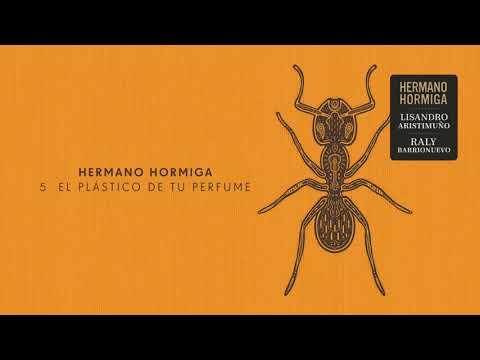 Hermano Hormiga - El plástico de tu perfume