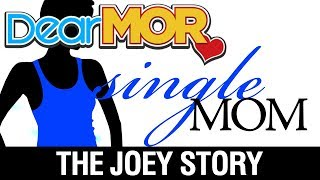 "Dear MOR: ""Single Mom"" The Joey Story 11-08-17"