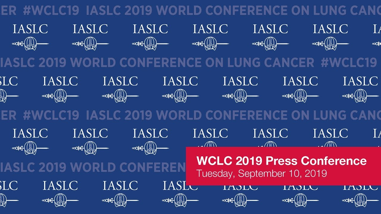 Press Conference Webcast - IASLC 2019 WCLC World Conference