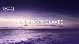 Bethel Music // No Longer Slaves // Lyrics