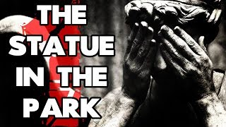"""Video """"The Statue in the Park"""" (1/2)   CreepyPasta Storytime download MP3, 3GP, MP4, WEBM, AVI, FLV September 2017"""