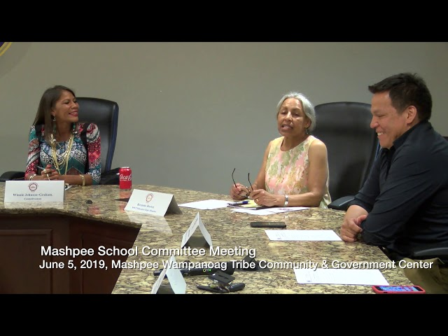 Mashpee School Committee at Mashpee Wampanoag Tribe Community & Government Center- June 5, 2019