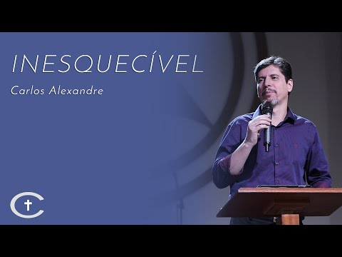 02-06-2019 - Pr. Carlos Alexandre - Inesquecível