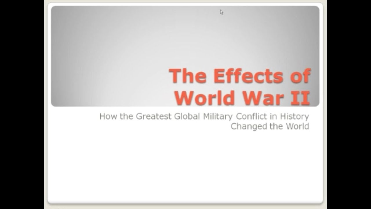 effects of world war 2 Published: mon, 5 dec 2016 world war ii involved the largest armed forces, the longest battle lines, and the most destructive weapons of any war it is a very complicated issue when you get into all the technical and political effect of the war.