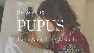 Pupus Dewa19 ( Tami Aulia Cover )