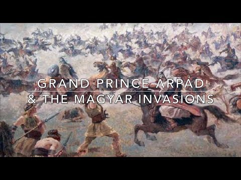 Grand Prince Árpád & the Invasions of the Magyars