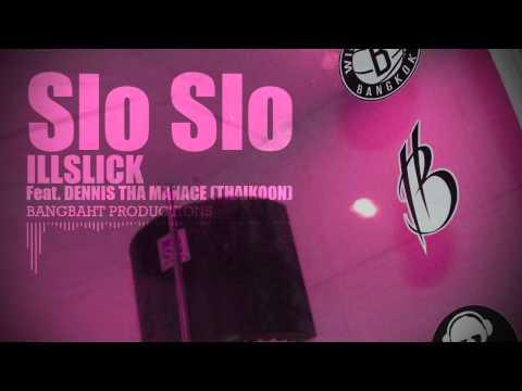"""ILLSLICK - """"Slo Slo"""" Feat. DENNIS THA MANACE (THAIKOON) + Lyrics"""