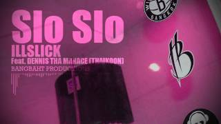 "ILLSLICK - ""Slo Slo"" Feat. DENNIS THA MANACE (THAIKOON) + Lyrics"