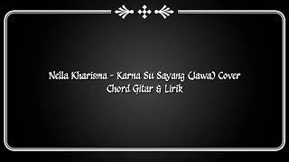 (CHORD GITAR & LIRIK) Nella Kharisma - KARNA SU SAYANG ( JAWA)
