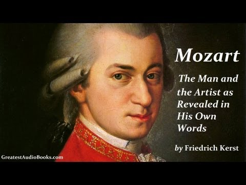 MOZART, The Man and the Artist as Revealed in His Own Words by Friedrich Kerst - FULL AudioBook