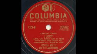 JERRY (Lord, Dis Timber Got To Roll) / JOSHUA WHITE and his CAROLINIANS [COLUMBIA 35562]