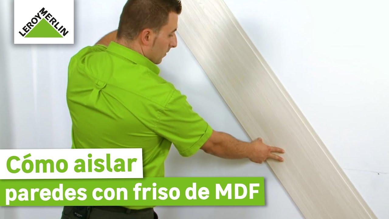 C mo aislar paredes con friso de mdf leroy merlin youtube for Espejos para pegar