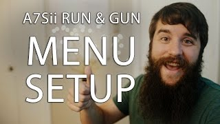 Menu Setup | Run & Gun filming with the Sony A7Sii Part 1
