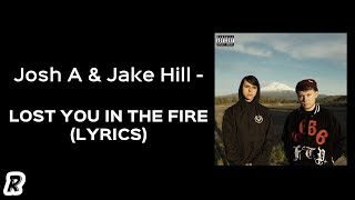 Josh A Jake Hill Lost You in the Fire Lyrics.mp3