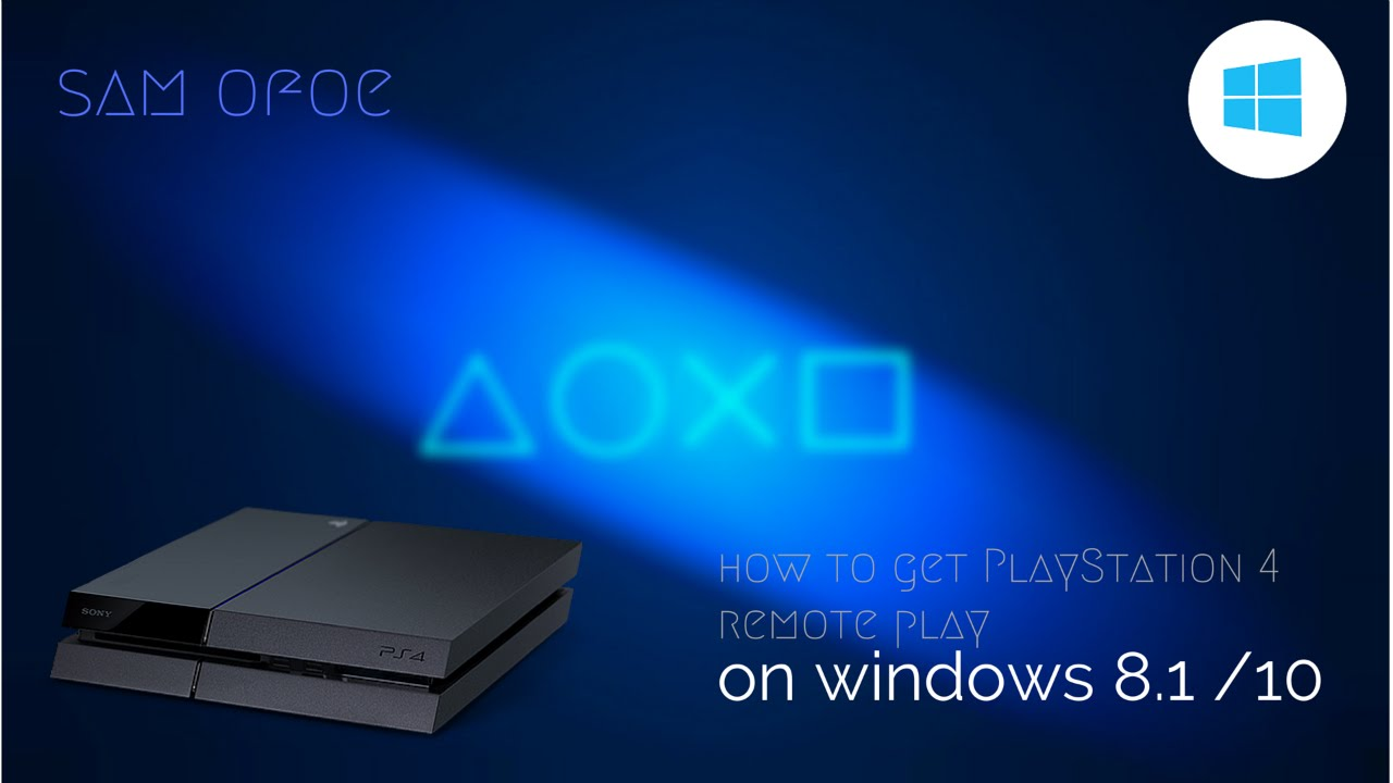 How to get PS4 remote play on PC windows 8 1 and 10