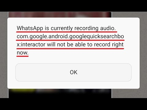 [FIXED] Whatsapp is currently recording audio .com.google.android.googlequicksearchbox:interactor