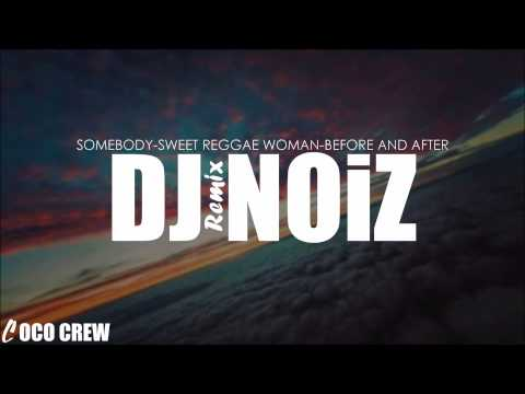 DJ NOiZ - Somebody/Sweet Reggae Woman/Before and After REMIX