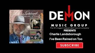 Watch Charlie Landsborough Ive Been Rained On Too video
