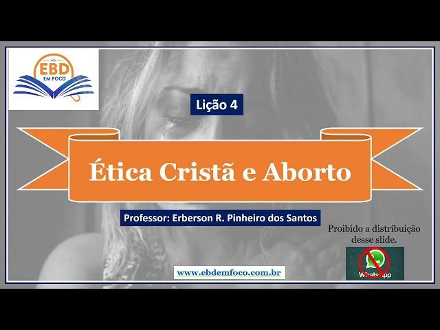 Lição 4  - Ética Cristã e Aborto