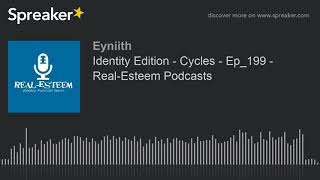 Identity Edition - Cycles - Ep_199 - Real-Esteem Podcasts