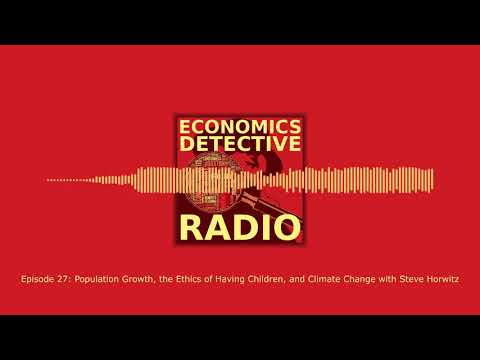 Population Growth, the Ethics of Having Children, and Climate Change with Steve Horwitz