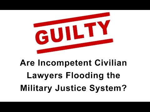 Are Incompetent Civilian Lawyers Flooding the Military Justice System?