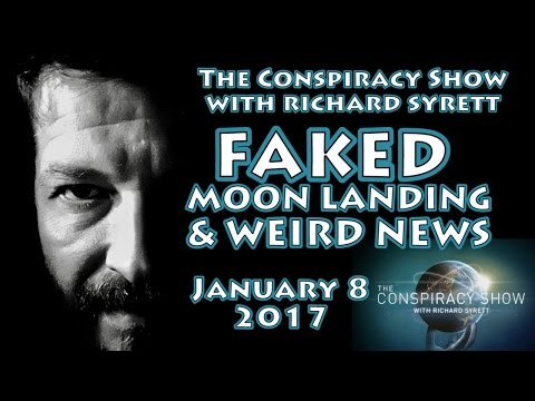 Faked Moon Landing & Weird News (The Conspiracy Show with Richard Syrett, for January 8, 2017)
