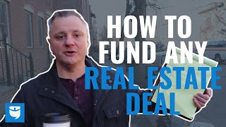 How to Fund ANY Real Estate Deal!