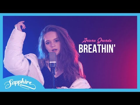 Ariana Grande - Breathin   Sapphire