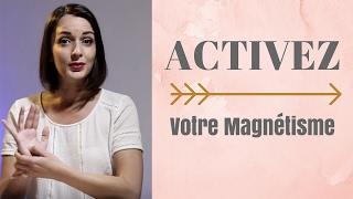 Comment activer votre magnétisme