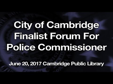 Cambridge Police Commissioner Finalist Forum June 20, 2017