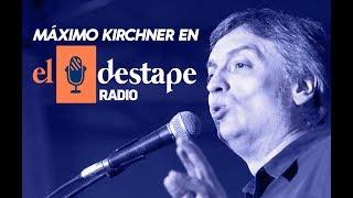 El Destape Radio | Entrevista exclusiva a Máximo Kirchner