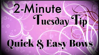 Simply Simple 2-MINUTE TUESDAY TIP - Quick & Easy Bows by Connie Stewart