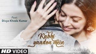 Kabhi Yaadon Mein – Divya Khosla Kumar | Arijit Singh, Palak Muchhal