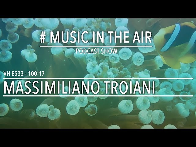 PodcastShow | Music in the Air VH 100-17 w/ MASSIMILIANO TROIANI