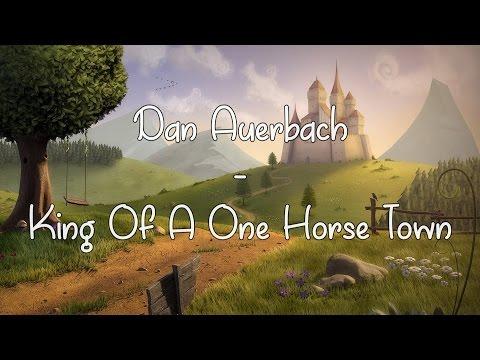 Dan Auerbach - King Of A One Horse Town (Lyrics video)