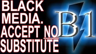 Black Media: Accept NO Substitutes OR Imitations!
