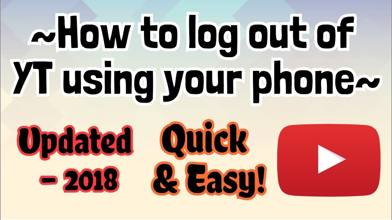 How To Log Out Of Your Youtube Account On Other Devices From Your Mobile Phone Updated 2018 Youtube