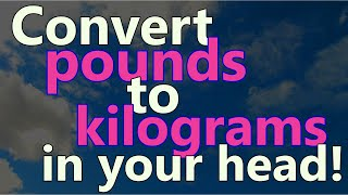 How to convert pounds to kilograms easily in your head!