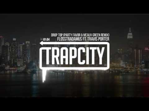 Flosstradamus  Drop Top ft Travis Porter Party Favor & Meaux Green Remix