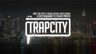 Flosstradamus - Drop Top ft. Travis Porter (Party Favor & Meaux Green Remix)
