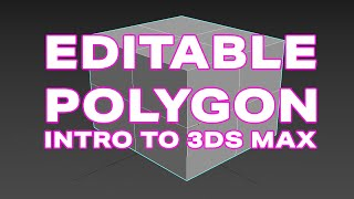 Intro for 3ds max: Editable Poly