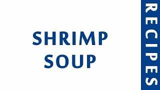 SHRIMP SOUP  POPULAR SEAFOOD RECIPES
