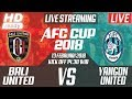 LIVE BALI UNITED vs YANGON UNITED 🔴 AFC CUP 2018 [720p HD]