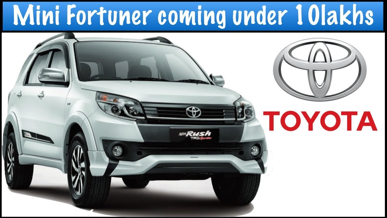 Toyota Rush Mini Fortuner India Launch Date Price Features And Specifications Youtube