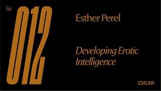 Ep 12 — Esther Perel — Developing Erotic Intelligence